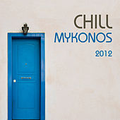 Chill Mykonos 2012 by Various Artists