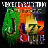 A Flower Is a Lovesome Thing (Jazz Club Collection) by Vince Guaraldi