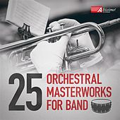 25 Orchestral Masterworks for Band von Various Artists