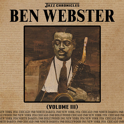 Jazz Chronicles: Ben Webster, Vol. 3 by Various Artists