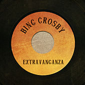 Bing Crosby Extravaganza by Bing Crosby