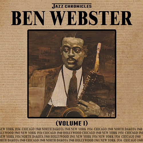 Jazz Chronicles: Ben Webster, Vol. 1 by Ben Webster