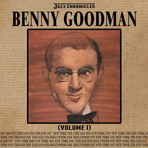 Jazz Chronicles: Benny Goodman, Vol. 1 by Benny Goodman