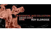 The Essential Jazz Collection: Swing Goes Dixie by Roy Eldridge