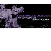 The Essential Jazz Collection: My Conception by Sonny Clark