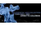 The Essential Jazz Collection: Town Hall, 1962 von Ornette Coleman