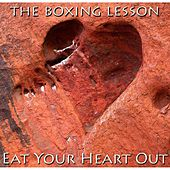 Eat Your Heart Out by The Boxing Lesson