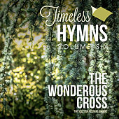 Timeless Hymns, Vol. 6: The Wonderous Cross by Scottish Festival Singers