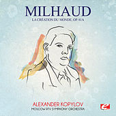 Milhaud: La création du monde, Op. 81a (Digitally Remastered) by Moscow RTV Symphony Orchestra