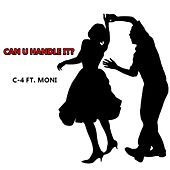 Can You Handle It (feat. Moni) by C-4