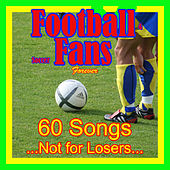Football & Soccer Fans Forever (60 Songs Not for Losers) by Various Artists