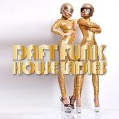 Daft Funk House Ladies by Various Artists