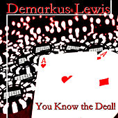 You Know The Deal by Demarkus Lewis