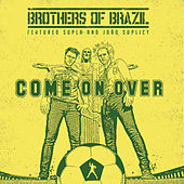 Come on Over by Brothers of Brazil