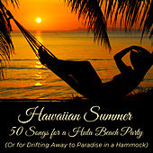 Hawaiian Summer: 50 Songs for a Hula Beach Party (Or for Drifting Away to Paradise in a Hammock) di Various Artists