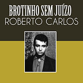 Brotinho Sem Juízo de Roberto Carlos