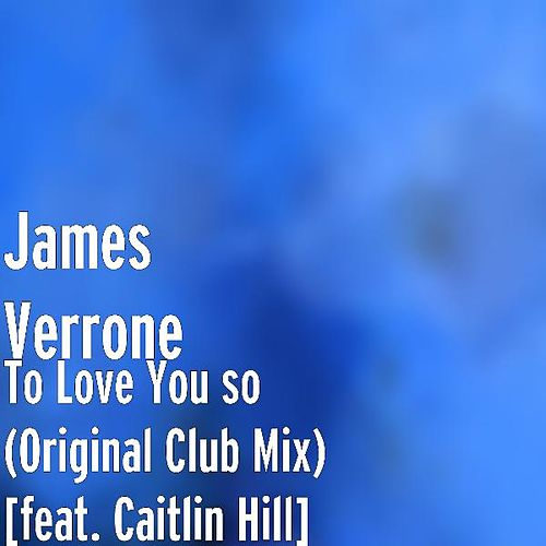 To Love You so (Original Club Mix) [feat. Caitlin Hill] by James Verrone