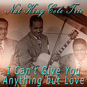 I Can't Give You Anything but Love de Nat King Cole
