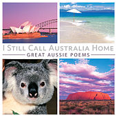 I Still Call Australia Home: Great Aussie Poems by Various Artists