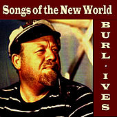 Songs of the New World by Burl Ives
