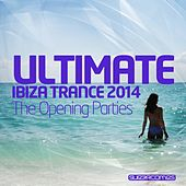 Ultimate Ibiza Trance 2014 - The Opening Parties - EP de Various Artists