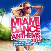 Miami Dance Anthems 2014 (The Very Best Summer Dance Tunes) von Various Artists