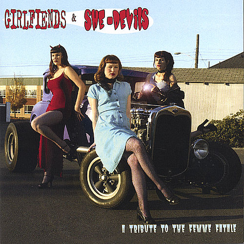 Girlfiends & She-Devils : A Tribute To The Femme Fatale by Various Artists