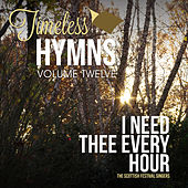 Timeless Hymns, Vol. 12: I Need Thee Every Hour by Scottish Festival Singers