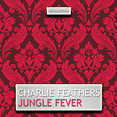 Jungle Fever by Charlie Feathers
