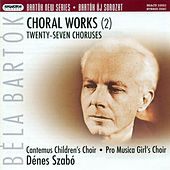Bartok, B.: Choral Works, Vol. 2 by Various Artists