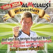 WM 2014 – Almklausi präsentiert – Auf uns! Die besten Fussball Brasil Schlager Hits zur Weltmeisterschaft in Brasilien (und zu jeder Brazil Soccer Party 2014) by Various Artists