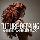 Future Deeping (50 Chillout and Lounge Tracks) de Various Artists