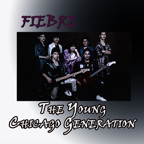 Fiebre, The Young Chicago Generation by La Fiebre