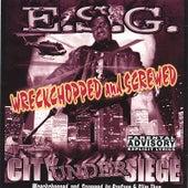 City Under Siege : Wreckchopped & Screwed by E.S.G.