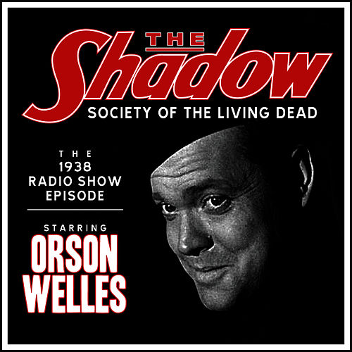 The Shadow: Society Of The Living Dead - The 1938 Radio Show Episode by Orson Welles