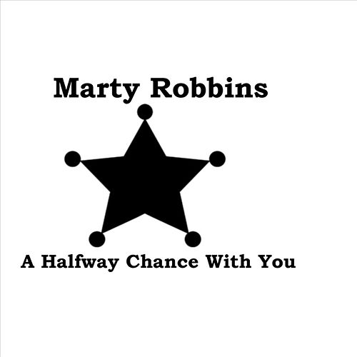 A Halfway Chance With You by Marty Robbins