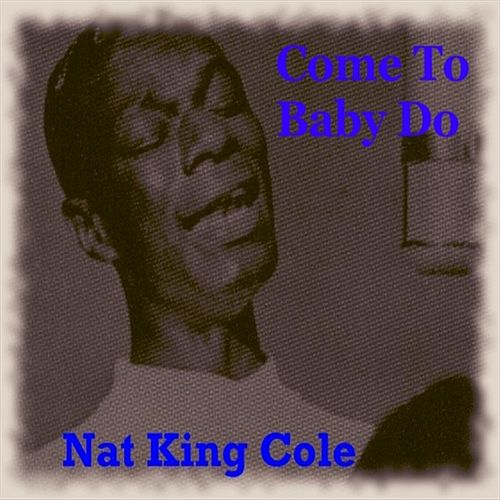 Come To Baby Do by Nat King Cole