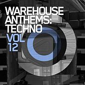 Warehouse Anthems: Techno Vol. 12 - EP by Various Artists
