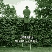 Além da Imaginação de Lucio Alves