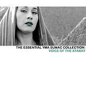 The Essential Yma Sumac Collection: Voice Of The Xtabay von Yma Sumac