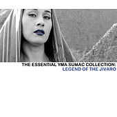 The Essential Yma Sumac Collection: Legend Of The Jivaro von Yma Sumac