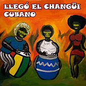 Llegó el changüi cubano de Various Artists