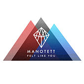 Felt Like You - Remixes EP by Manotett