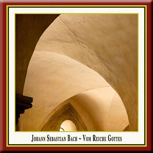 Bach: Vom Reiche Gottes by Various Artists