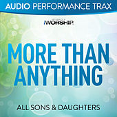 More Than Anything (Audio Performance Trax) by All Sons & Daughters