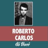 Só Você de Roberto Carlos