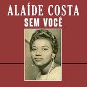 Sem Você de Alaide Costa