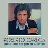 Chore por Mim (Cry Me a River) de Roberto Carlos