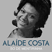 So de Mentirinha de Alaide Costa