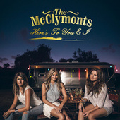 Here's To You & I by The McClymonts